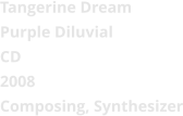 Tangerine Dream  Purple Diluvial CD 2008 Composing, Synthesizer
